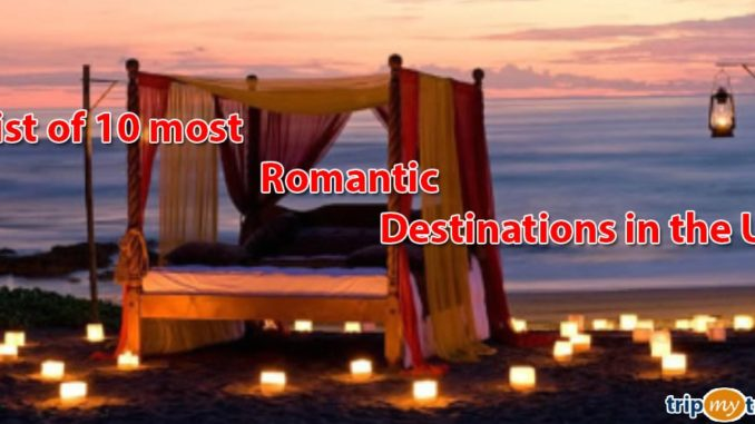 List of 10 most romantic destinations in the US